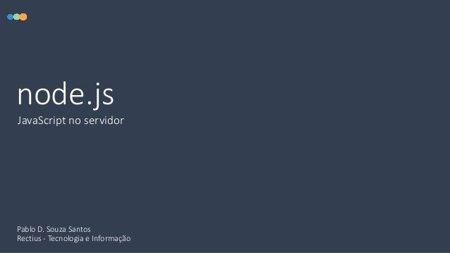 node.js JavaScript no servidor Pablo D. Souza Santos Rectius - Tecnologia e Informação