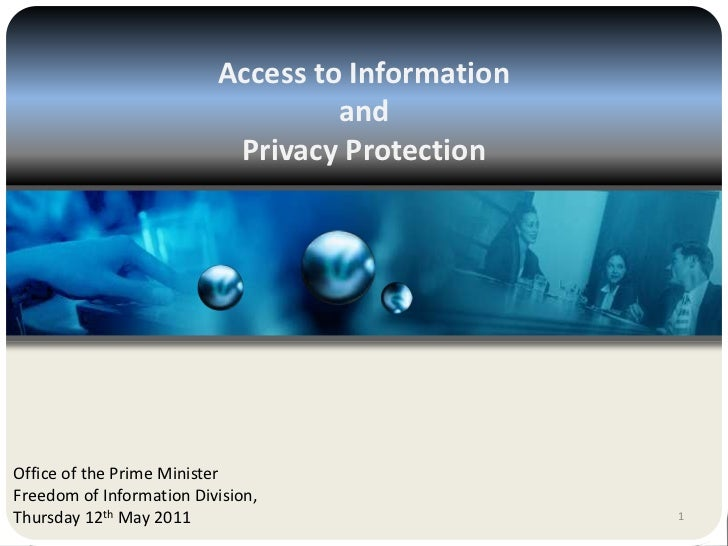 Access to Information <br />and <br />Privacy Protection<br />Office of the Prime Minister<br />Freedom of Information Div...