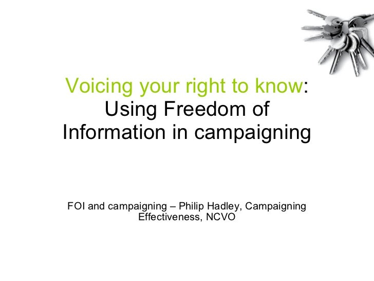 Voicing your right to know : Using Freedom of Information in campaigning FOI and campaigning – Philip Hadley, Campaigning ...
