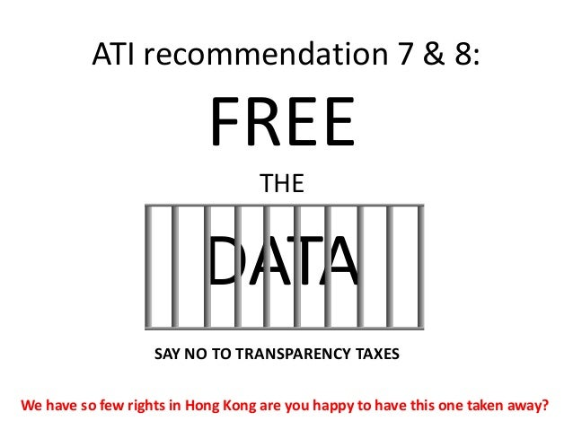 ATI recommendation 7 & 8: FREE THE DATA We have so few rights in Hong Kong are you happy to have this one taken away? SAY ...