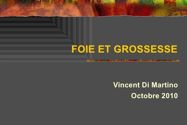 FOIE ET GROSSESSE      Vincent Di Martino           Octobre 2010