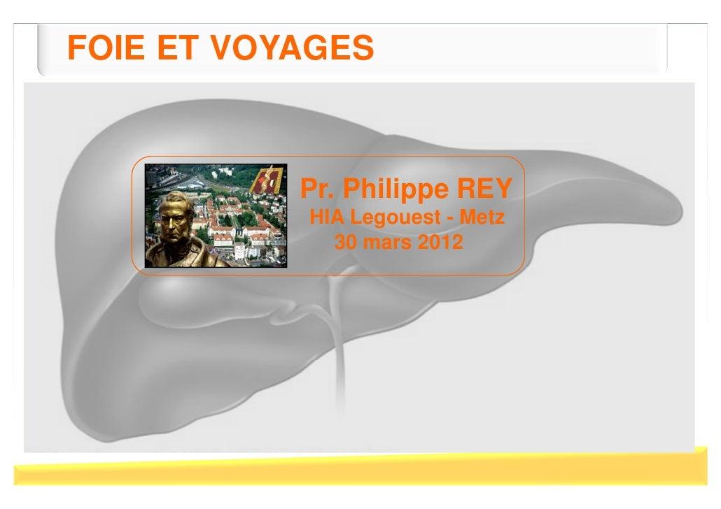 FOIE ET VOYAGES           Pr. Philippe REY           HIA Legouest - Metz             30 mars 2012