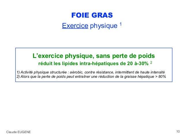 FOIE GRAS Exercice physique 1 L'exercice physique, sans perte de poids réduit les lipides intra-hépatiques de 20 à-30% 2 ...