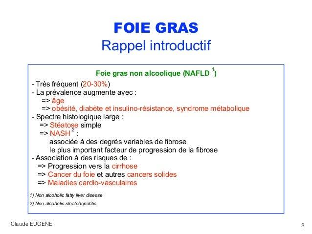 FOIE GRAS Rappel introductif Foie gras non alcoolique (NAFLD 1 ) - Très fréquent (20-30%) - La prévalence augmente avec : ...