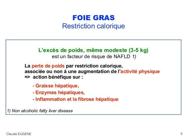 FOIE GRAS Restriction calorique L'excès de poids, même modeste (3-5 kg) est un facteur de risque de NAFLD 1) La perte de p...