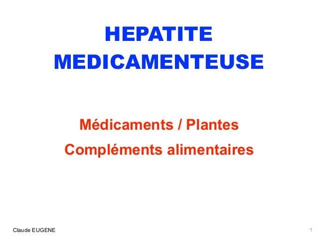 HEPATITE MEDICAMENTEUSE Médicaments / Plantes Compléments alimentaires Claude EUGENE 1