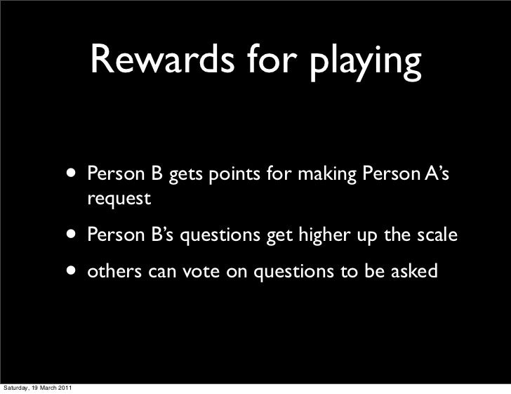 Rewards for playing                    • Person B gets points for making Person A's                          request      ...