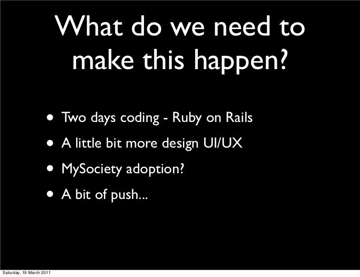 What do we need to                           make this happen?                    • Two days coding - Ruby on Rails       ...