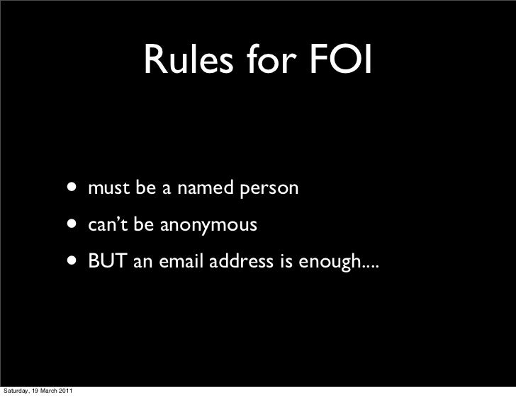 Rules for FOI                    • must be a named person                    • can't be anonymous                    • BUT...