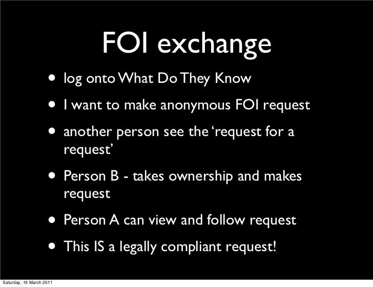 FOI exchange                    • log onto What Do They Know                    • I want to make anonymous FOI request    ...