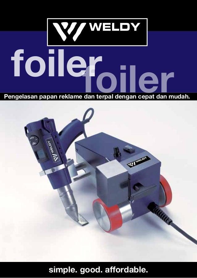 foilerfoiler simple. good. affordable.info@weldy.com www.weldy.com Pengelasan papan reklame dan terpal dengan cepat dan ...