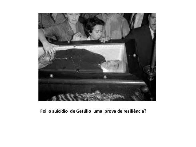 Foi o suicídio de Getúlio uma prova de resiliência?