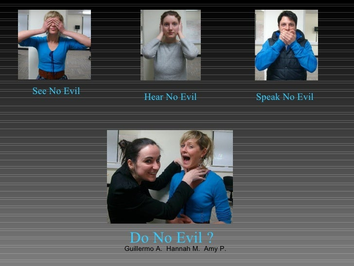 See No Evil   Hear No Evil   Speak No Evil   Do No Evil   ?
