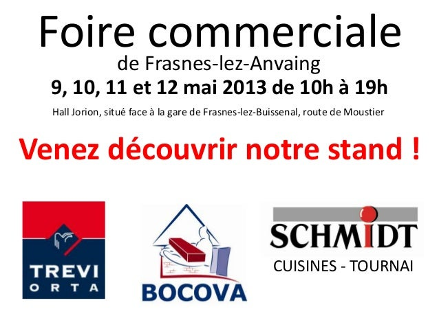 Foire Frasnes-lez-Anvaing     de        commerciale  9, 10, 11 et 12 mai 2013 de 10h à 19h  Hall Jorion, situé face à la g...