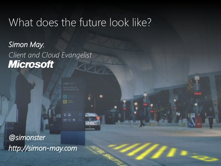 What does the future look like?Simon May,Client and Cloud Evangelist@simonsterhttp://simon-may.com