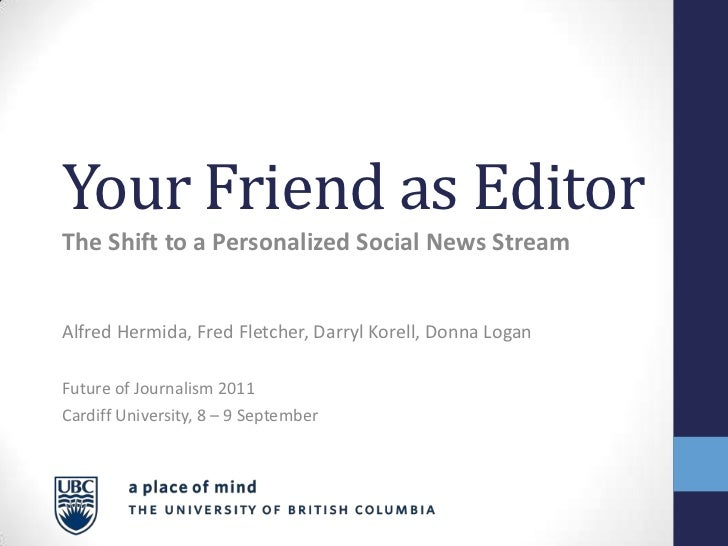 Your Friend as EditorThe Shift to a Personalized Social News StreamAlfred Hermida, Fred Fletcher, Darryl Korell, Donna Log...