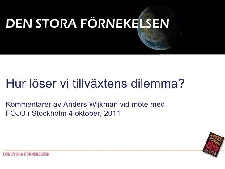 DEN STORA FÖRNEKELSEN Hur löser vi tillväxtens dilemma? Kommentarer av Anders Wijkman vid möte med FOJO i Stockholm 4 okto...