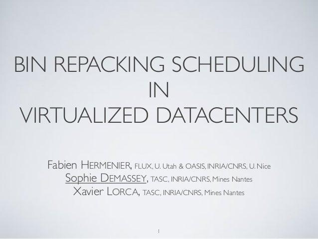BIN REPACKING SCHEDULING  IN  VIRTUALIZED DATACENTERS  Fabien HERMENIER, FLUX, U. Utah & OASIS, INRIA/CNRS, U. Nice  Sophi...