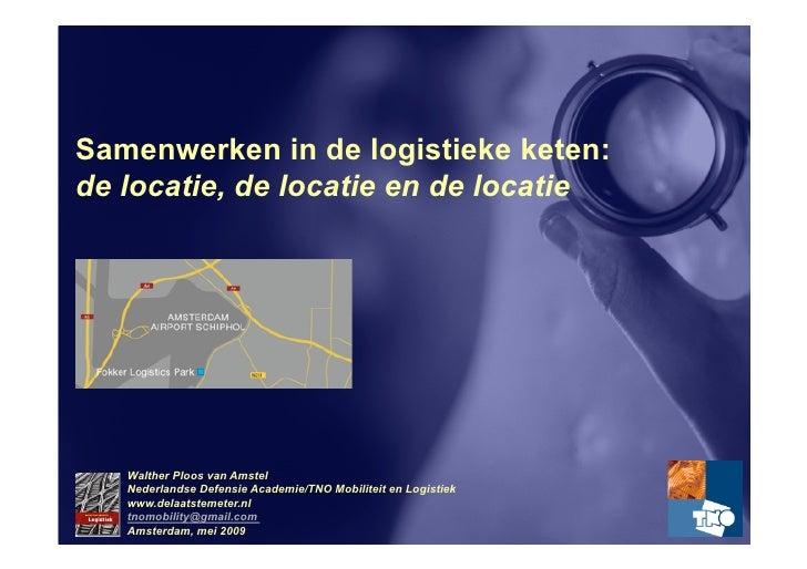 Samenwerken in de logistieke keten: de locatie, de locatie en de locatie        Walther Ploos van Amstel    Nederlandse De...