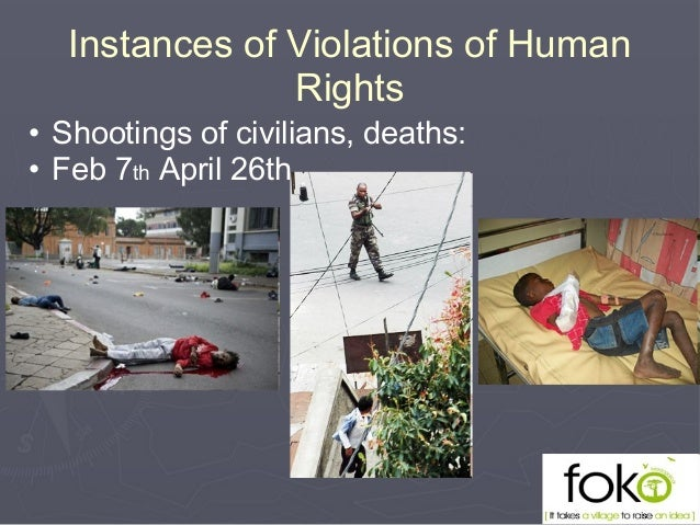 Instances of Violations of Human Rights • Shootings of civilians, deaths: • Feb 7th April 26th