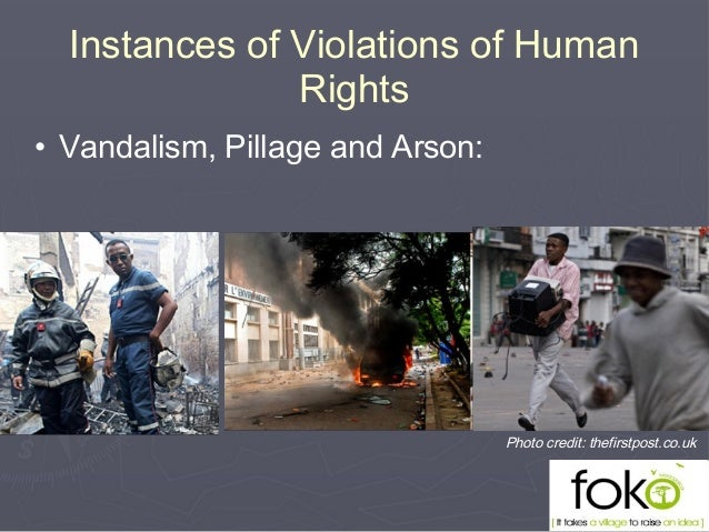 • Vandalism, Pillage and Arson: Instances of Violations of Human Rights Photo credit: thefirstpost.co.uk