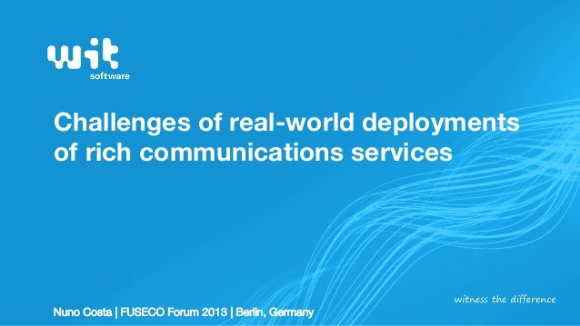 Challenges of real-world deployments of rich communications services  Nuno Costa | FUSECO Forum 2013 | Berlin, Germany