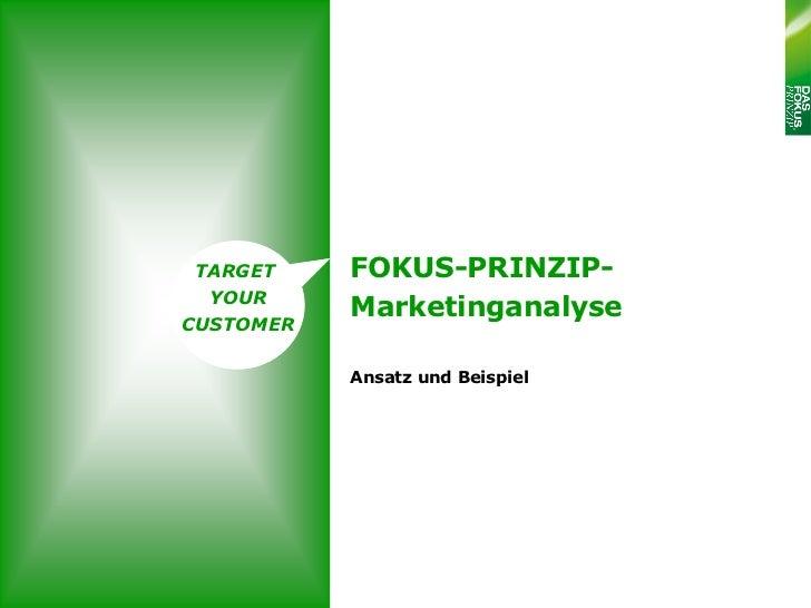 TARGET    FOKUS-PRINZIP-  YOURCUSTOMER           Marketinganalyse           Ansatz und Beispiel