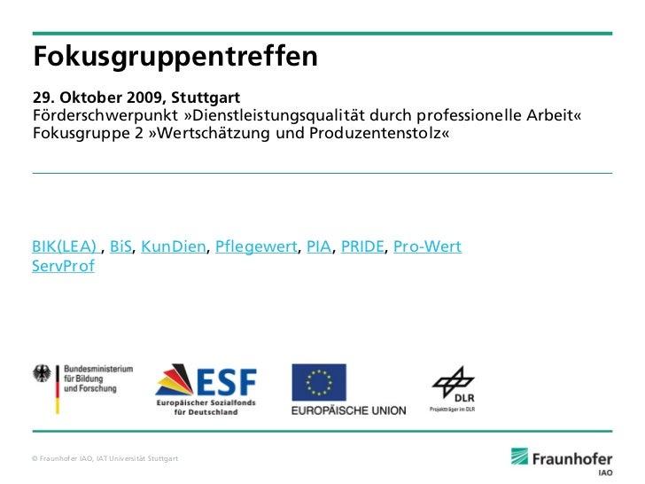 Fokusgruppentreffen 29. Oktober 2009, Stuttgart Förderschwerpunkt »Dienstleistungsqualität durch professionelle Arbeit« Fo...