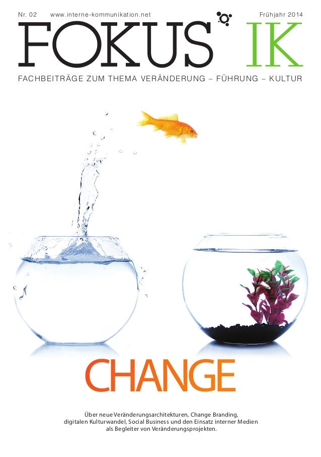 1Fokus IK – Veränderung · Führung · Kultur Über neue Veränderungsarchitekturen, Change Branding, digitalen Kulturwandel, S...