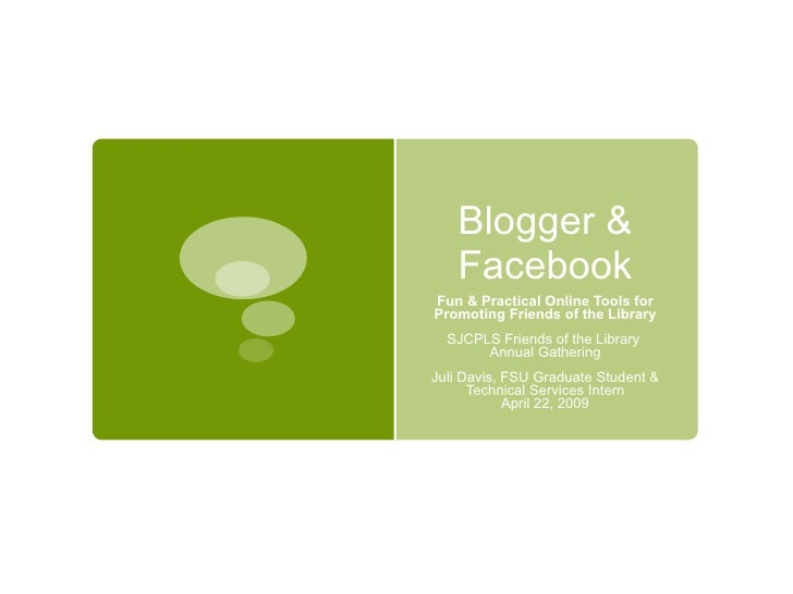 Blogger &    Facebook Fun & Practical Online Tools for Promoting Friends of the Library   SJCPLS Friends of the Library   ...