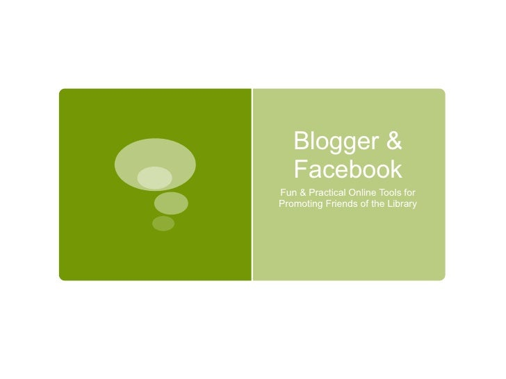 Blogger & Facebook Fun & Practical Online Tools for Promoting Friends of the Library