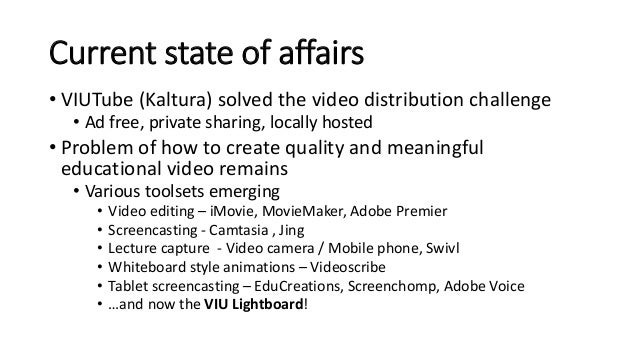 Current state of affairs • VIUTube (Kaltura) solved the video distribution challenge • Ad free, private sharing, locally h...