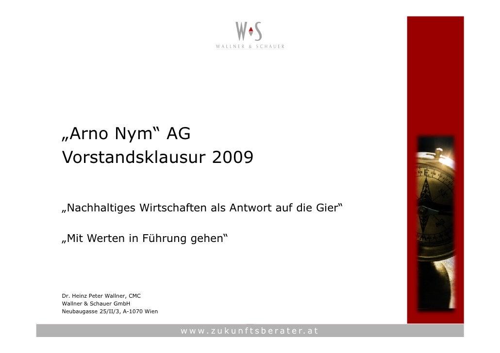 """""""Arno Nym"""" AG Vorstandsklausur 2009  """"Nachhaltiges Wirtschaften als Antwort auf die Gier""""  """"Mit Werten in Führung gehen""""  ..."""