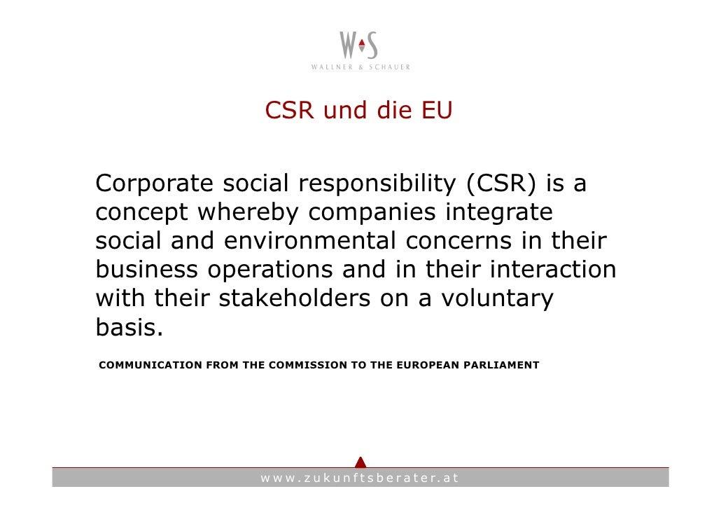 CSR und die EU   Corporate social responsibility (CSR) is a concept whereby companies integrate social and environmental c...