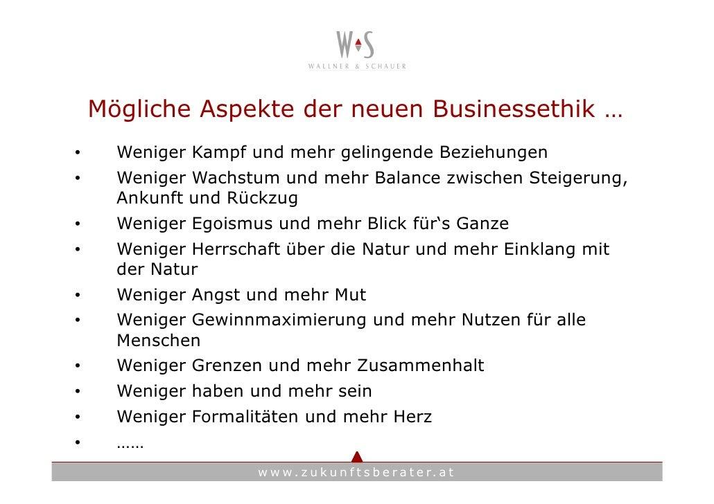 Mögliche Aspekte der neuen Businessethik … •     Weniger Kampf und mehr gelingende Beziehungen •     Weniger Wachstum und ...