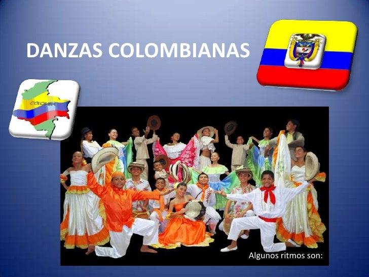 DANZAS COLOMBIANAS<br />Algunos ritmos son:<br />