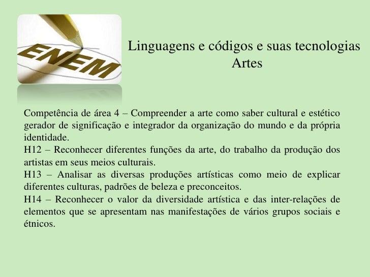 Linguagens e códigos e suas tecnologias<br />Artes<br />Competência de área 4 – Compreender a arte como saber cultural e e...