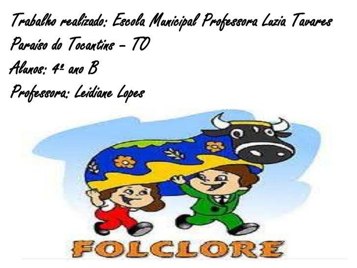 Trabalho realizado: Escola Municipal Professora Luzia TavaresParaíso do Tocantins – TOAlunos: 4º ano BProfessora: Leidiane...