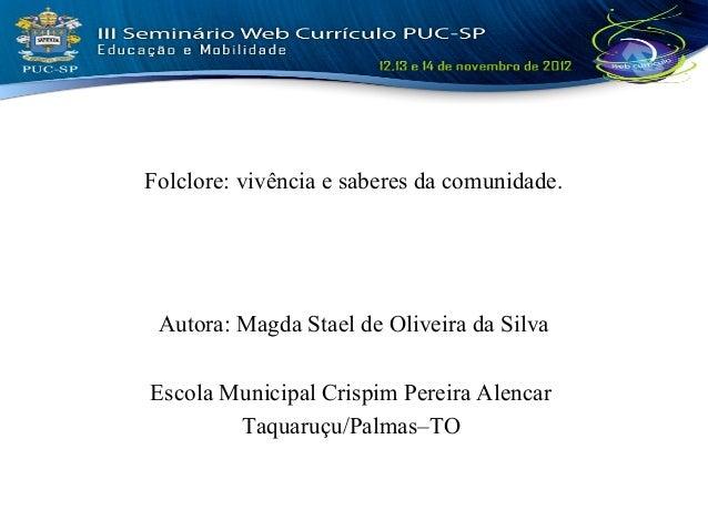 Folclore: vivência e saberes da comunidade. Autora: Magda Stael de Oliveira da SilvaEscola Municipal Crispim Pereira Alenc...