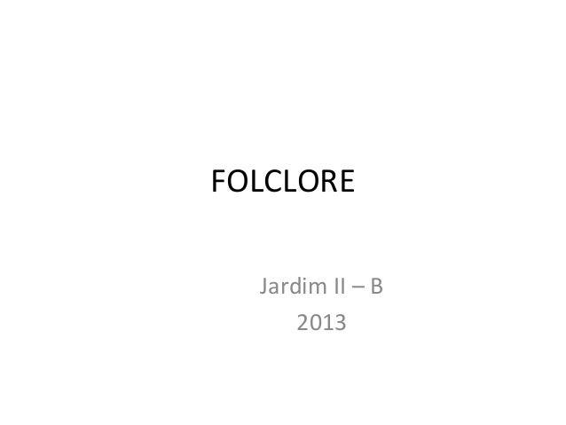 FOLCLORE Jardim II – B 2013