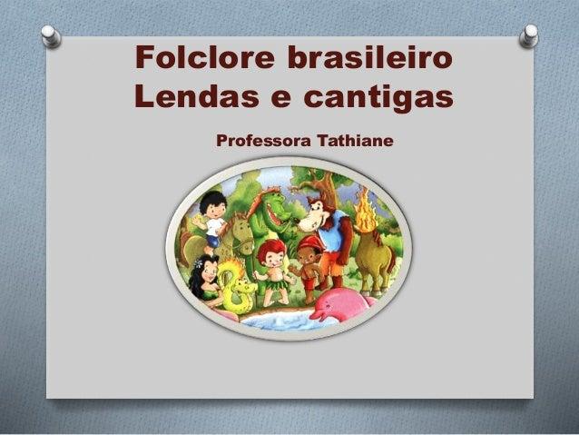 Folclore brasileiro  Lendas e cantigas  Professora Tathiane