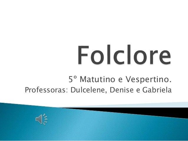 5º Matutino e Vespertino.  Professoras: Dulcelene, Denise e Gabriela