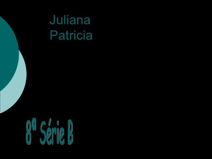 Juliana  Patricia 8ª Série B 8ª Série B