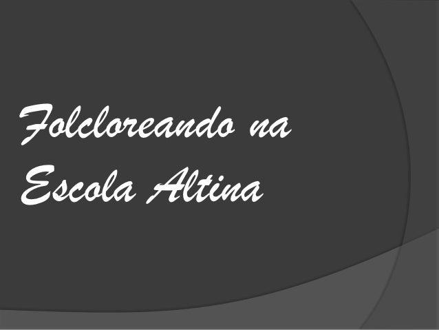 Folcloreando naEscola Altina