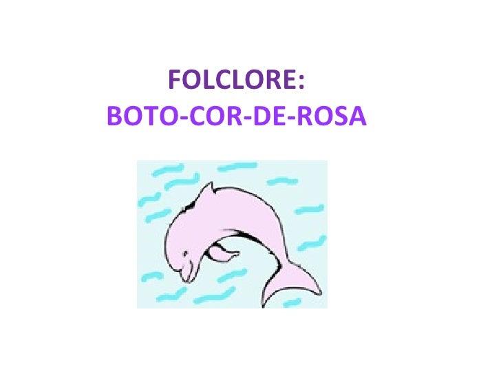 FOLCLORE: BOTO-COR-DE-ROSA