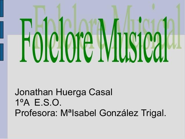 Jonathan Huerga Casal 1ºA E.S.O. Profesora: MªIsabel González Trigal.
