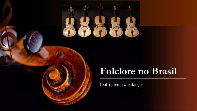 Folclore no Brasil teatro, música e dança