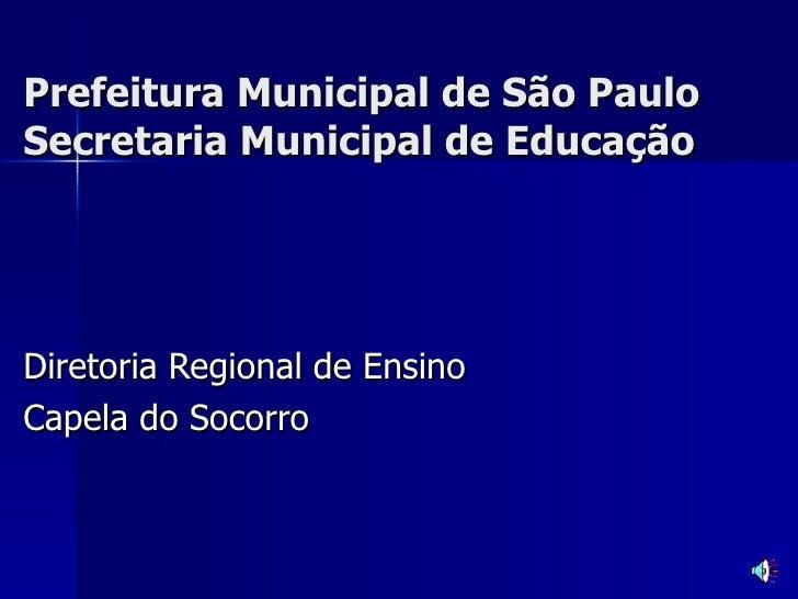 Prefeitura Municipal de São Paulo Secretaria Municipal de Educação Diretoria Regional de Ensino Capela do Socorro