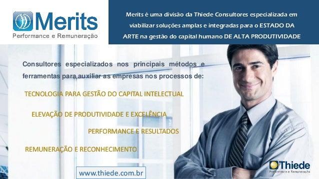 Merits é uma divisão da Thiede Consultores especializada em viabilizar soluções amplas e integradas para o ESTADO DA ARTE ...
