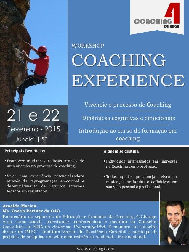COACHING EXPERIENCE WORKSHOP Vivencie o processo de Coaching Dinâmicas cognitivas e emocionais Introdução ao curso de form...